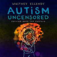 Autism Uncensored - Whitney Ellenby