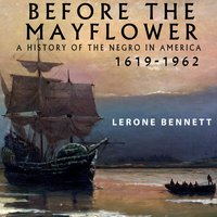 Before the Mayflower: A History of the Negro in America, 1619-1962 - Lerone Bennett