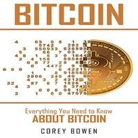 Bitcoin: Everything You Need to Know About Bitcoin - Corey Bowen