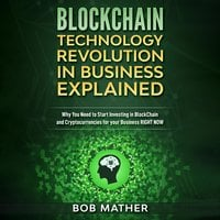Blockchain Technology Revolution in Business Explained - Bob Mather