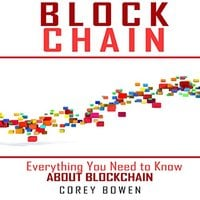 Blockchain: Everything You Need to Know About Blockchain - Corey Bowen