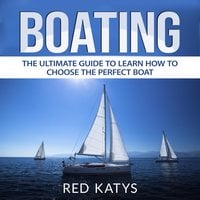 Boating: The Ultimate Guide to Learn How to Choose the Perfect Boat - Red Katys