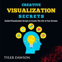 Creative Visualization Secrets: Guided Visualizations to Create The Life of Your Dreams - Tyler Dawson