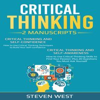 Critical Thinking: How to develop confidence and self awareness (2 Manuscripts) - Steven West