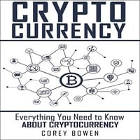 Cryptocurrency: Everything You Need to Know About Cryptocurrency - Corey Bowen