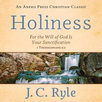 Holiness: For the Will of God Is Your Sanctification – 1 Thessalonians 4:3 - J.C. Ryle