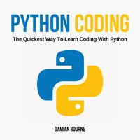 Python Coding: The Quickest Way to Learn Coding With Python - Damian Bourne