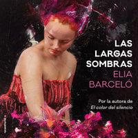 Las largas sombras - Elia Barceló
