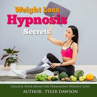 Weight Loss Hypnosis Secrets: Unlock Your Mind for Permanent Weight Loss - Tyler Dawson