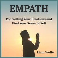 Empath: Controlling Your Emotions and Find Your Sense of Self - Liam Wolfe