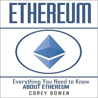Ethereum: Everything You Need to Know About Ethereum - Corey Bowen