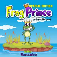 Frog Prince: A Day at the Pond (Special Edition) - Sharon Ashley