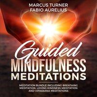 Guided Mindfulness Meditation Bundle: Including Breathing Meditation, Loving Kindness Meditation, and Vipassana Meditation - Marcus Turner, Fabio Aurelius