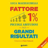 Fattore 1%. Piccole abitudini per grandi risultati - Luca Mazzucchelli