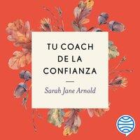 Tu coach de la confianza - Sarah Jane Arnold