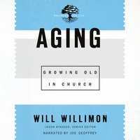 Aging: Growing Old in Church - Will Willimon
