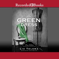 The Green Dress: True Colors – Historical Stories of American Crime - Liz Tolsma