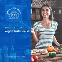 Vegan Nutritionist Audio Course - Centre of Excellence