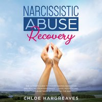 Narcissistic Abuse Recovery: The Ultimate Guide to understanding Narcissism and Healing From Narcissistic Lovers, Mothers and everything in between by Disarming the Narcissist - Chloe Hargreaves