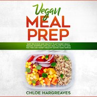 Vegan Meal Prep: Easy, Delicious and Healthy Plant Based Meals, Snacks, Shopping Lists and Meal Plans That Save You Time and Money (Healthy Eating Made Simple) - Chloe Hargreaves