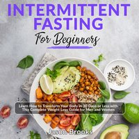 Intermittent Fasting for Beginners: Learn How to Transform Your Body in 30 Days or Less with This Complete Weight Loss Guide for Men and Women - Jason Brooks, Lewis Fung