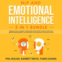 NLP and Emotional Intelligence 3 in 1 Bundle: Beginners Neuro Linguistic Programming and EI Guide to improve Social and Network Marketing Skills, Communication and Persuasion for Personal Success - Barrett Trevis, Parks Daniel, Phil Nolan