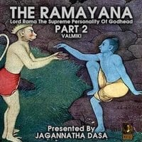 The Ramayana: Lord Rama The Supreme Personality Of Godhead – Part 2 - Valmiki