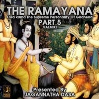 The Ramayana: Lord Rama The Supreme Personality Of Godhead – Part 5 - Valmiki