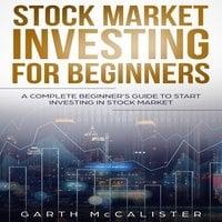 Stock Market Investing For Beginners: A Complete Beginner's Guide to Start Investing in Stock Market - Garth McCalister