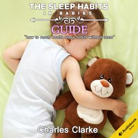 The Sleep Habits in Babies Guide: How to Reach Health Sleep Habits Without Tears - Charles Clarke