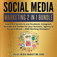 Social Media Marketing 2 in 1 Bundle: Learn the Secrets to use Facebook, Instagram, Youtube and Twitter for your Business, Agency or Personal Brand – 2020 Working Strategies! - Social Media Marketing Guru