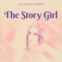 The Story Girl - L.M. Montgomery