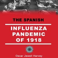The Spanish Influenza Pandemic of 1918 - Oscar Jewell Harvey