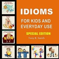 Idioms for Kids and Everyday Use (Special Edition) - Tony R. Smith