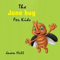 The June bug for Kids - Jason Hill