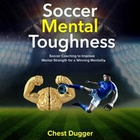 Soccer Mental Toughness: Soccer Coaching to Improve Mental Strength for a Winning Mentality - Chest Dugger