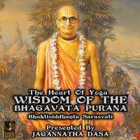 The Heart Of Yoga: Wisdom From The Bhagavata Purana - Bhaktisiddhanta Sarasvati