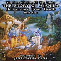 Timeless Wisdom Of The Vedas: The Story Of Ajamila Deliverence From Death – Book One - Unknown