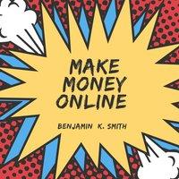 Make Money Online - Benjamin k. Smith