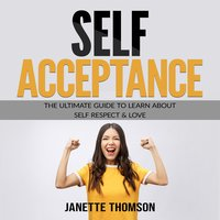 Self-Acceptance: The Ultimate Guide to Learn About Self Respect & Love - Janette Thomson