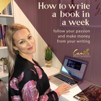How to write a book in a week! Follow your passion and make money from your writing - Camilla Kristiansen