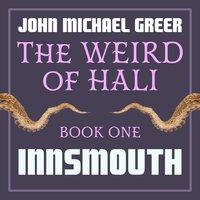 The Weird of Hali: Innsmouth - John Michael Greer