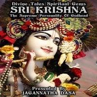 Divine Tales Spiritual Gems: Sri Krishna The Supreme Personality Of Godhead - Unknown