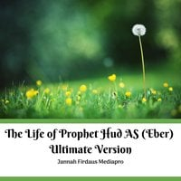The Life of Prophet Hud AS (Eber), Ultimate Version - Jannah Firdaus Mediapro