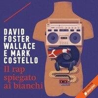 Il rap spiegato ai bianchi - David Foster Wallace