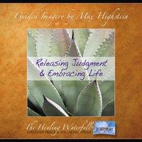 Releasing Judgement & Embracing Life - Max Highstein