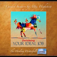 Envisioning Your Ideal Job - Max Highstein