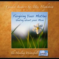 Forgiving Your Mother - Max Highstein