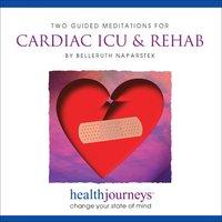 Two Guided Meditations For Cardiac ICU & Rehab - Belleruth Naparstek, Steven Mark Kohn