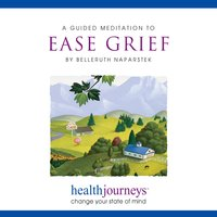 A Guided Meditation To Ease Grief - Belleruth Naparstek, Steven Mark Kohn